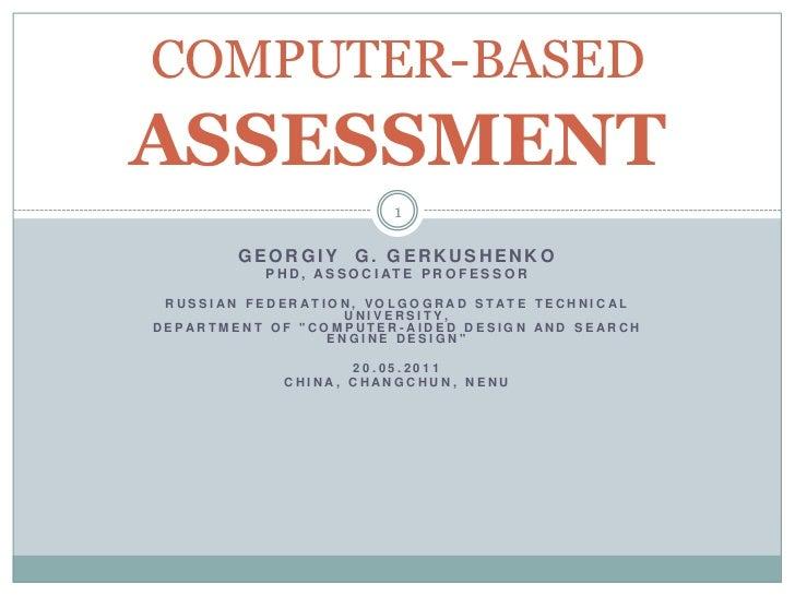 COMPUTER-BASEDASSESSMENT                               1        GEORGIY          G. GERKUSHENKO           P H D , A S S O ...