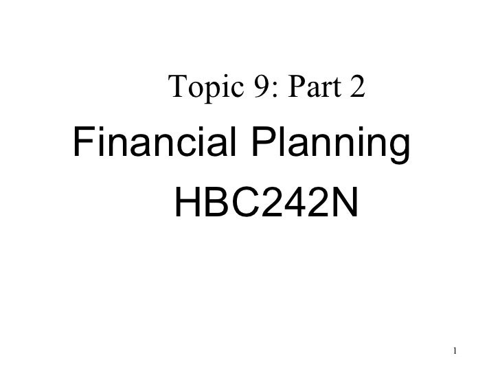 Topic 9: Part 2Financial Planning     HBC242N                       1