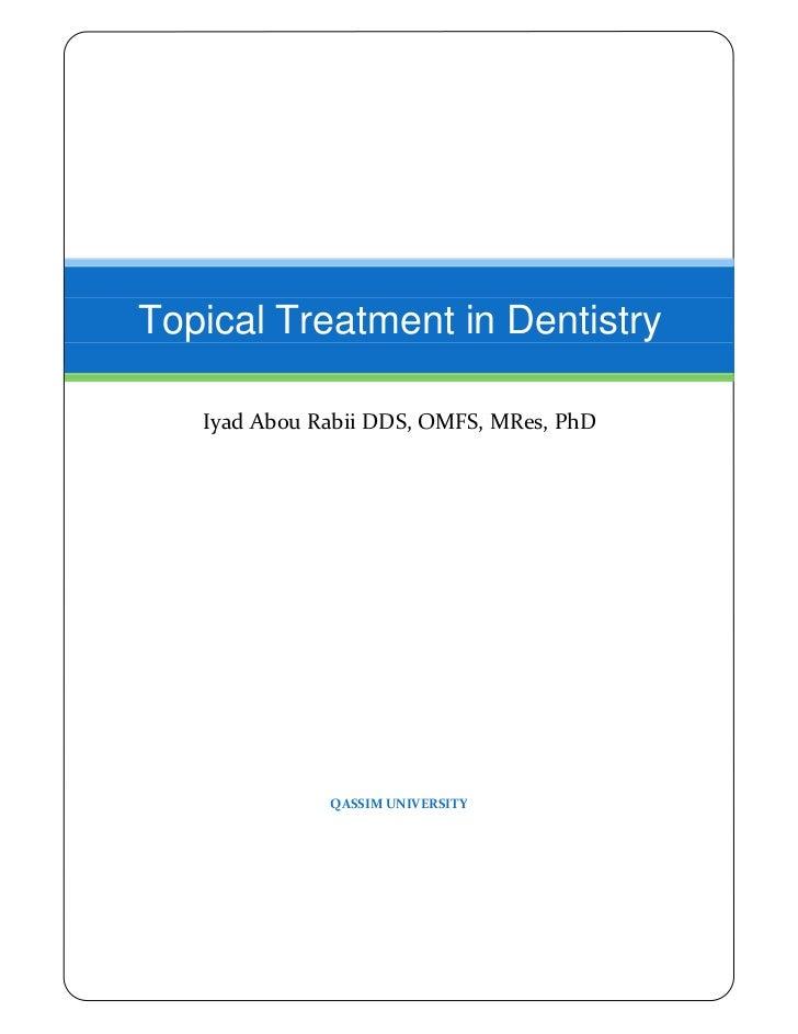 Topical Treatment in Dentistry   Iyad Abou Rabii DDS, OMFS, MRes, PhD              QASSIM UNIVERSITY