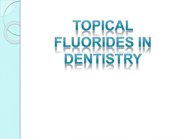 TOPICAL FLUORIDES IN DENTISTRY INTRODUCTION  Fluorine is a member of the halogen family and is the most electronegative a...