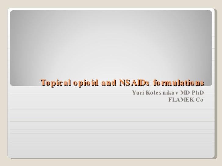 Topical opioid and NSAIDs formulations Yuri Kolesnikov MD PhD FLAMEK Co
