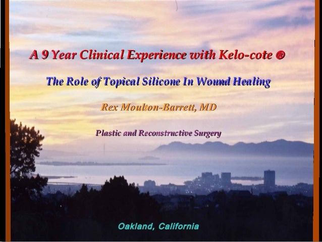 A 9 YearA 9 Year Clinical Experience with Kelo-coteClinical Experience with Kelo-cote ®® The Role of Topical Silicone In W...