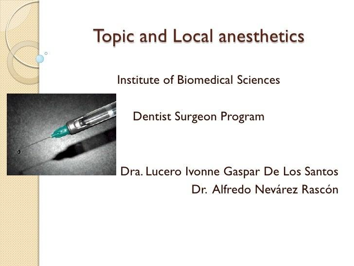 Topic and Local anesthetics   Institute of Biomedical Sciences      Dentist Surgeon Program   Dra. Lucero Ivonne Gaspar De...