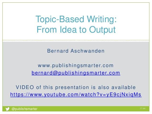 Bernard Aschwanden www.publishingsmarter.com bernard@publishingsmarter.com VIDEO of this presentation is also available ht...