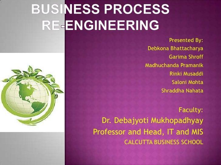 BUSINESS PROCESS RE-eNGINEERING<br />Presented By:<br />Debkona Bhattacharya<br />GarimaShroff<br />MadhuchandaPramanik<br...