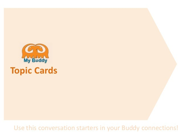 Topic CardsUse this conversation starters in your Buddy connections!