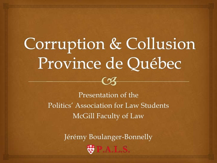 Corruption & CollusionProvince de Québec<br />Presentation of the<br />Politics' Association for Law Students<br />McGill ...
