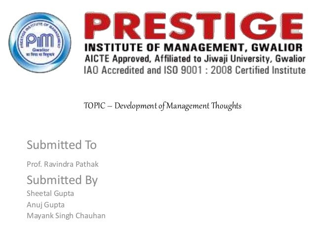 TOPIC – Development of Management Thoughts Submitted To Prof. Ravindra Pathak Submitted By Sheetal Gupta Anuj Gupta Mayank...