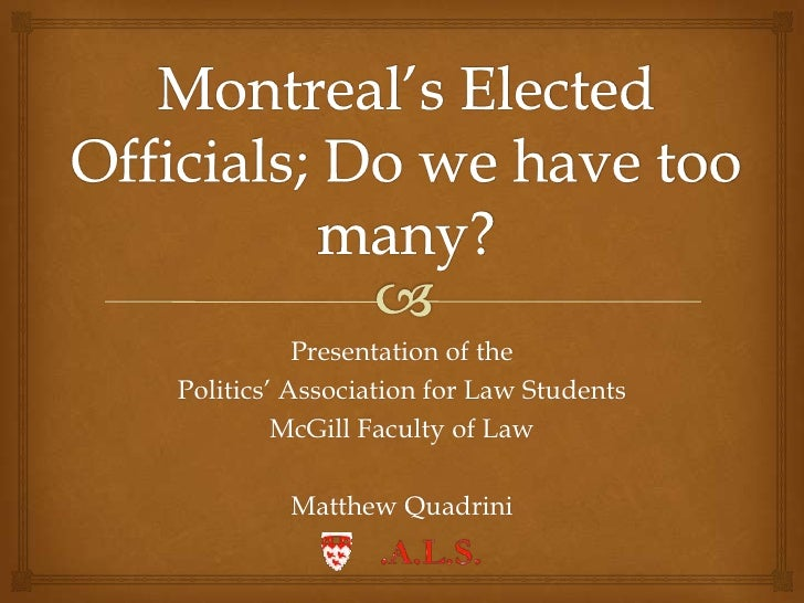 Montreal's Elected Officials; Do we have too many?<br />Presentation of the<br />Politics' Association for Law Students<br...