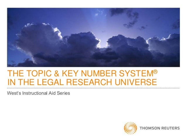 THE TOPIC & KEY NUMBER SYSTEM® IN THE LEGAL RESEARCH UNIVERSE West's Instructional Aid Series
