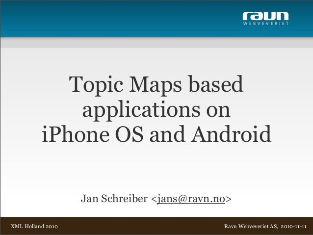 W E B V E V E R I E T Ravn Webveveriet AS, 2010-11-11 Jan Schreiber <jans@ravn.no> Topic Maps based applications on iPhone...