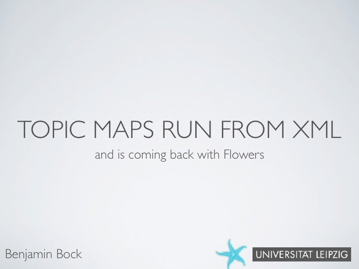 TOPIC MAPS RUN FROM XML                 and is coming back with Flowers     Benjamin Bock