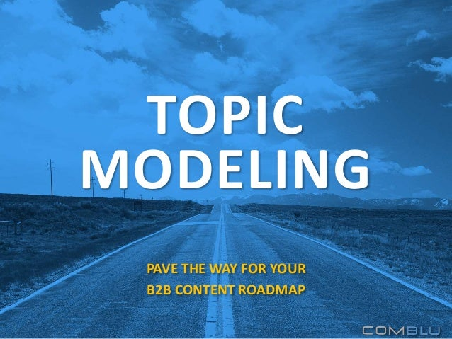 TOPIC MODELING PAVE THE WAY FOR YOUR B2B CONTENT ROADMAP