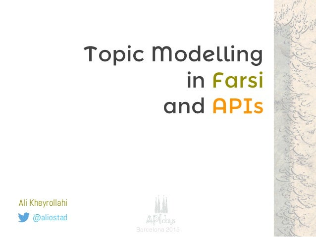 Topic Modelling in Farsi and APIs @aliostad Ali Kheyrollahi Barcelona 2015