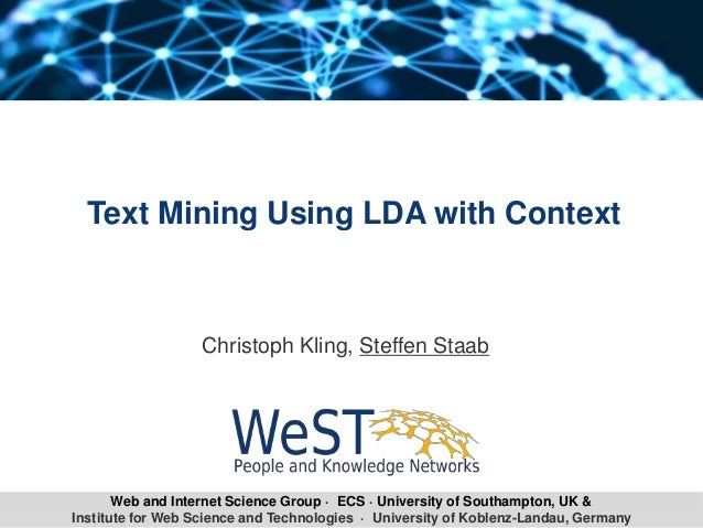 Institute for Web Science and Technologies · University of Koblenz-Landau, Germany Text Mining Using LDA with Context Chri...