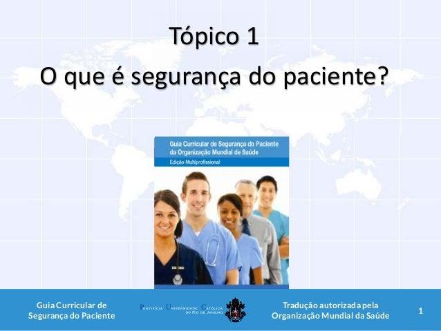 Tópico 1 O que é segurança do paciente? 1Guia Curricular de Segurança do Paciente Tradução autorizada pela Organização Mun...