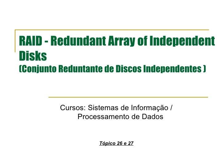RAID - Redundant Array of Independent Disks  (Conjunto Reduntante de Discos Independentes ) Cursos: Sistemas de Informação...