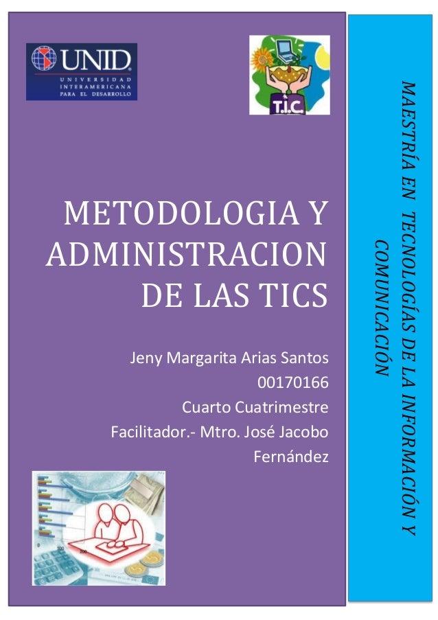 METODOLOGIA Y ADMINISTRACION DE LAS TICS  Jeny Margarita Arias Santos 00170166 Cuarto Cuatrimestre Facilitador.- Mtro. Jos...