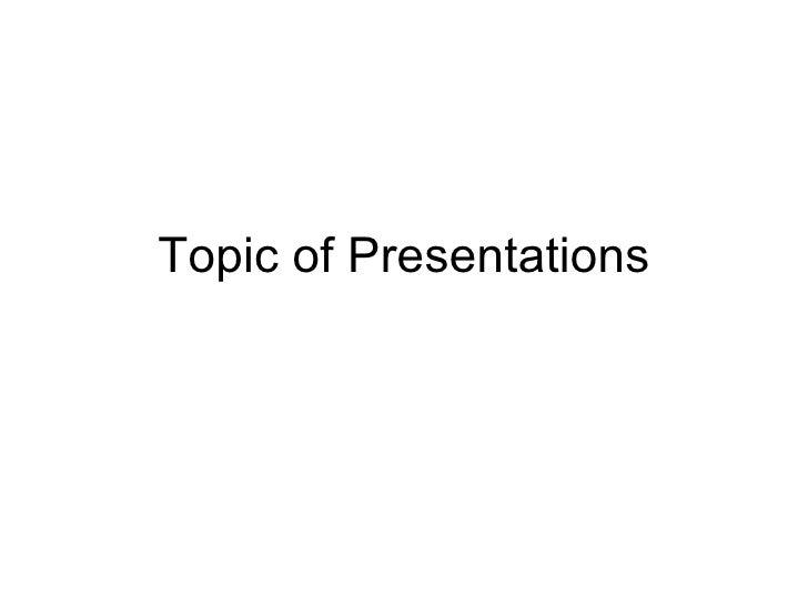 Topic of Presentations