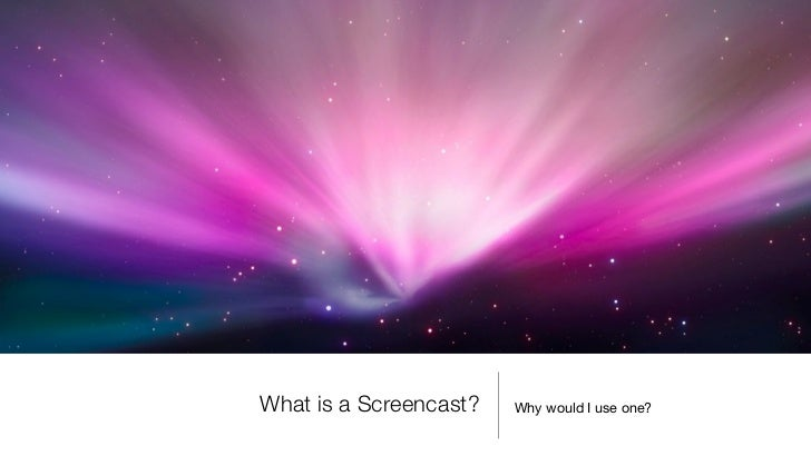 What is a Screencast?   Why would I use one?