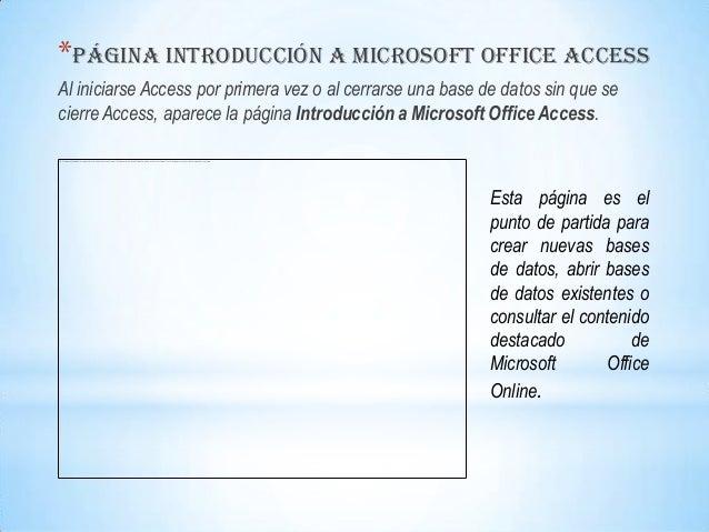 *Página Introducción a Microsoft Office AccessAl iniciarse Access por primera vez o al cerrarse una base de datos sin que ...