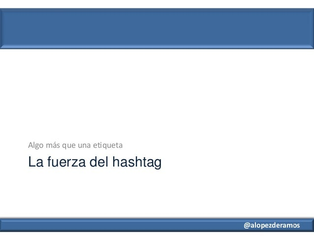 @alopezderamos La fuerza del hashtag Algo más que una etiqueta 1