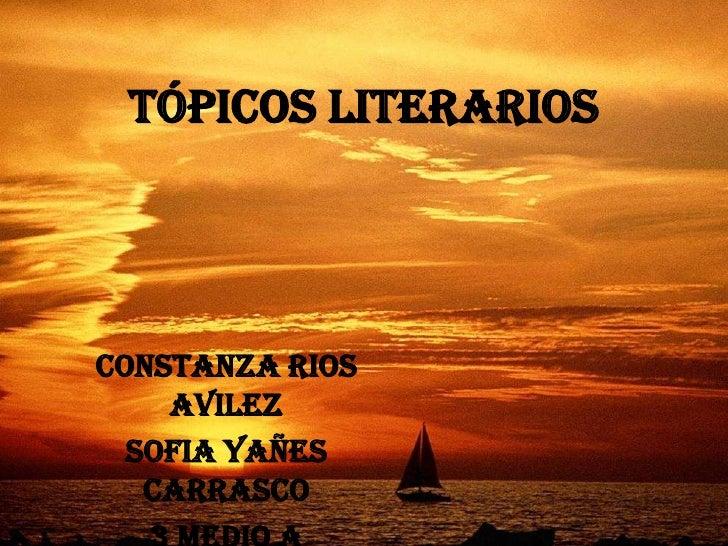 Tópicos Literarios<br />Constanza Rios Avilez<br />Sofia Yañes Carrasco<br />3 Medio A<br />07-10-2011<br />