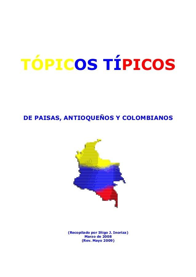 TÓPICOS TÍPICOS DE PAISAS, ANTIOQUEÑOS Y COLOMBIANOS (Recopilado por Iñigo J. Inoriza) Marzo de 2008 (Rev. Mayo 2009)