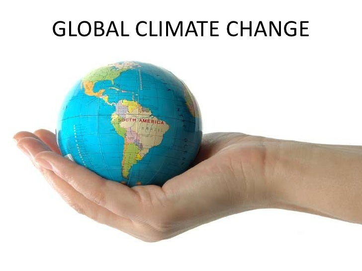GLOBAL CLIMATE CHANGE<br />