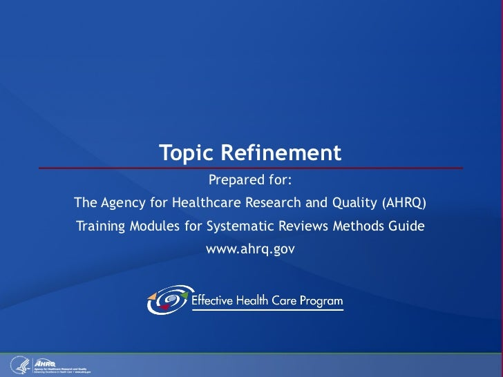 Topic Refinement Prepared for: The Agency for Healthcare Research and Quality (AHRQ) Training Modules for Systematic Revie...