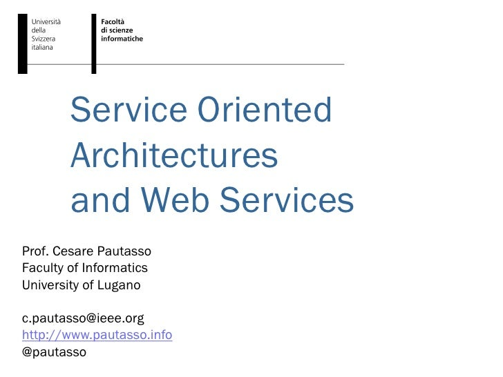 Service Oriented        Architectures        and Web ServicesProf. Cesare PautassoFaculty of InformaticsUniversity of Luga...
