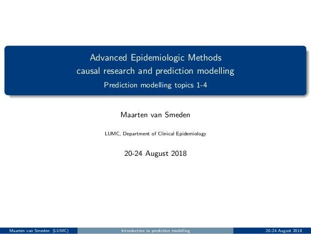 Advanced Epidemiologic Methods causal research and prediction modelling Prediction modelling topics 1-4 Maarten van Smeden...