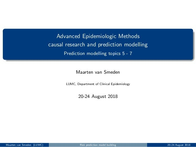 Advanced Epidemiologic Methods causal research and prediction modelling Prediction modelling topics 5 - 7 Maarten van Smed...