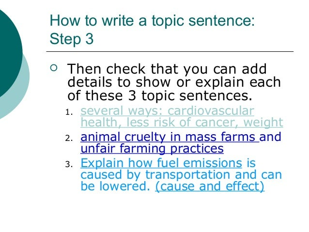 how to write topic sentences and Learning and teaching how to write a topic sentence provides the fundamental skill in good paragraph writing this page includes the basic qualities of a good topic sentence, how to write one, and a quick lesson for teaching topic sentences.