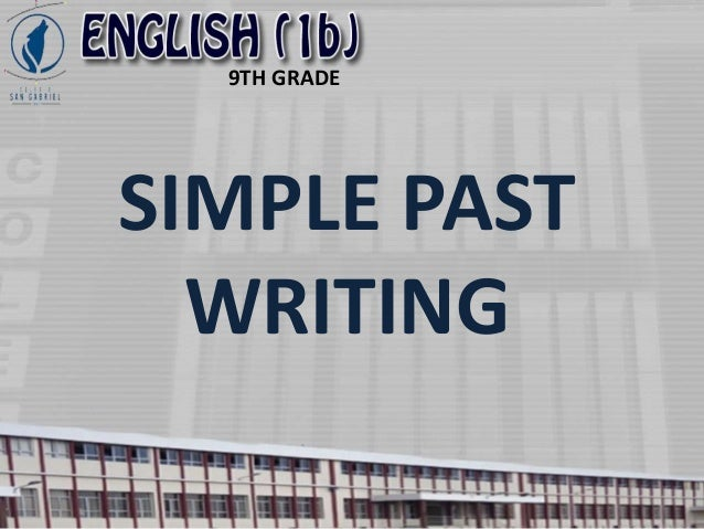 9TH GRADE SIMPLE PAST WRITING