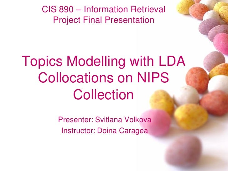 CIS 890 – Information Retrieval      Project Final Presentation    Topics Modelling with LDA   Collocations on NIPS       ...