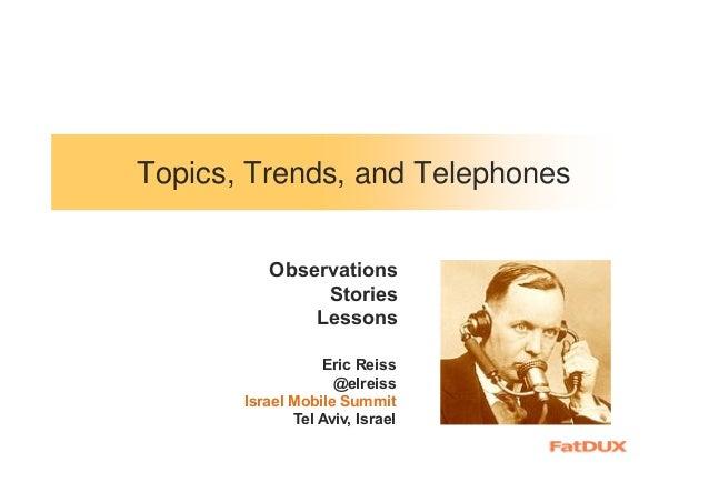 Topics, Trends, and TelephonesEric Reiss@elreissIsrael Mobile SummitTel Aviv, IsraelObservationsStoriesLessons