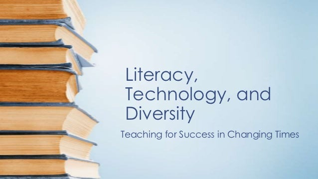 Literacy,Technology, andDiversityTeaching for Success in Changing Times