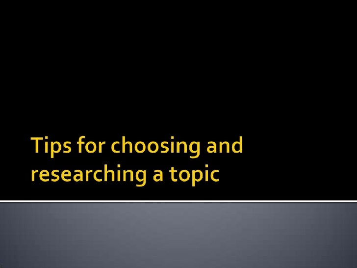 Tips for choosing and researching a topic<br />