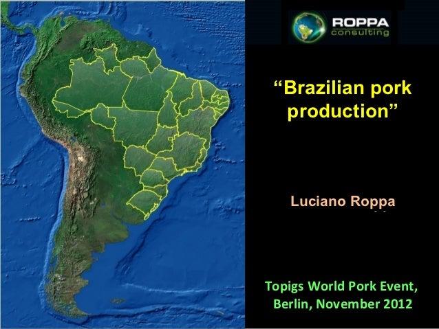"""Brazilian pork ""Brazilian pork  production""   production""   Luciano Roppa   Luciano RoppaTopigs World Pork Event, Berlin,..."