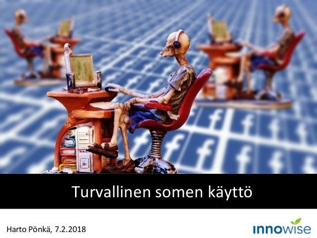 Turvallinen somen käyttö Harto Pönkä, 7.2.2018