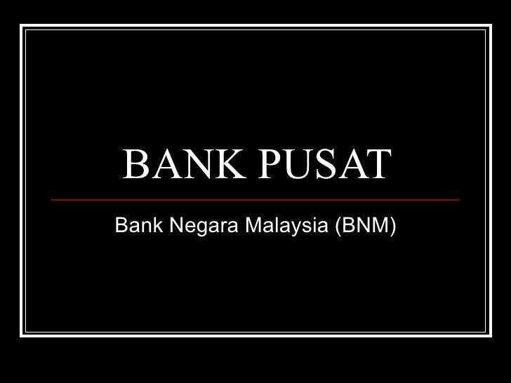 BANK PUSAT Bank Negara Malaysia (BNM)