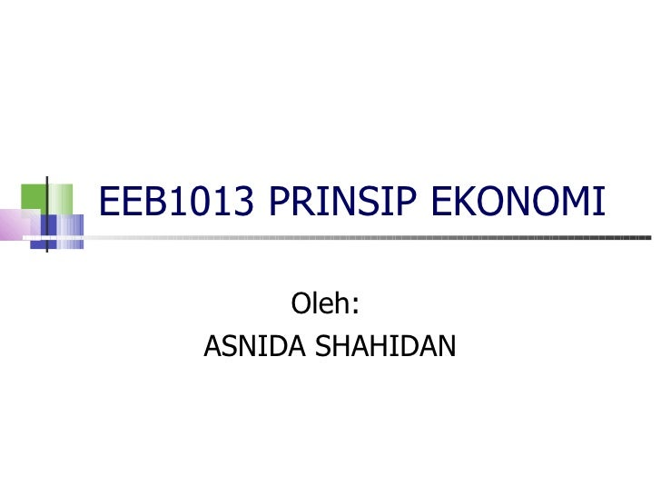 EEB1013 PRINSIP EKONOMI Oleh:  ASNIDA SHAHIDAN