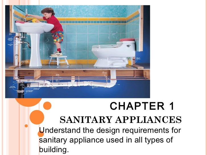CHAPTER 1     SANITARY APPLIANCESUnderstand the design requirements forsanitary appliance used in all types ofbuilding.