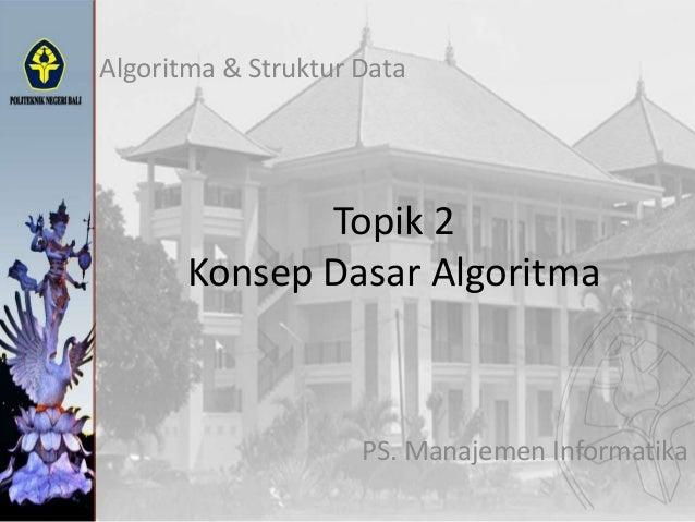 Topik 2 Konsep Dasar Algoritma Algoritma & Struktur Data PS. Manajemen Informatika
