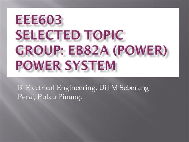 B. Electrical Engineering, UiTM Seberang Perai, Pulau Pinang.