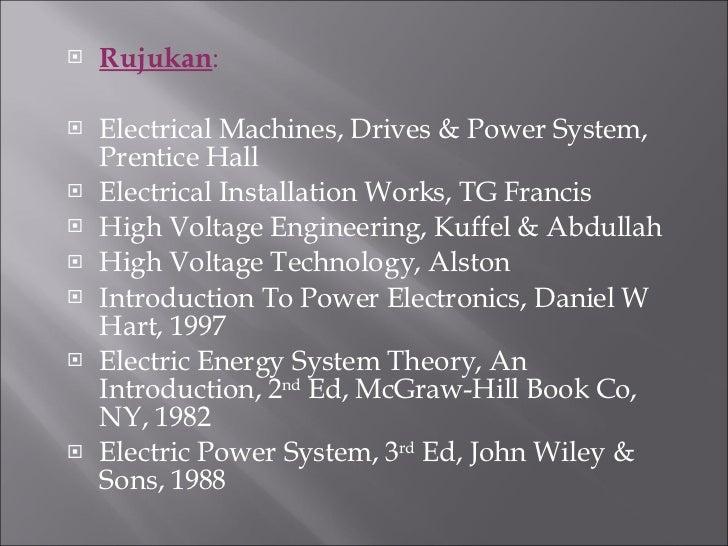 <ul><li>Rujukan : </li></ul><ul><li>Electrical Machines, Drives & Power System, Prentice Hall </li></ul><ul><li>Electrical...