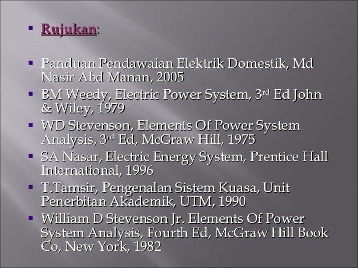 <ul><li>Rujukan : </li></ul><ul><li>Panduan Pendawaian Elektrik Domestik, Md Nasir Abd Manan, 2005 </li></ul><ul><li>BM We...