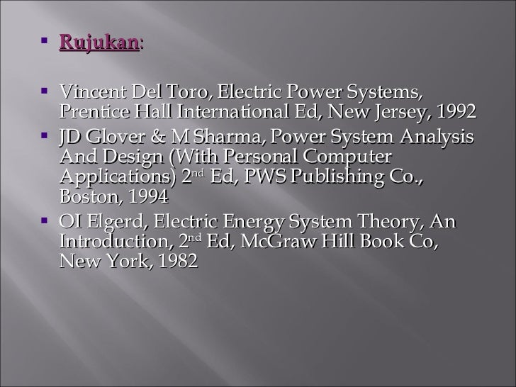 <ul><li>Rujukan : </li></ul><ul><li>Vincent Del Toro, Electric Power Systems, Prentice Hall International Ed, New Jersey, ...