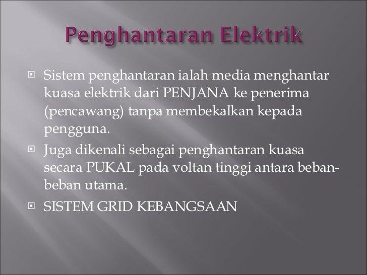 <ul><li>Sistem penghantaran ialah media menghantar kuasa elektrik dari PENJANA ke penerima (pencawang) tanpa membekalkan k...